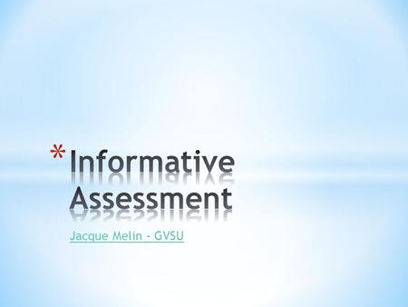 "Jacque Melin - GVSU * OBTRUSIVE Assessment – instruction/learning STOPS while students 'take the assessment""; * UNOBTRUSIVE Assessment – instruction/learning."