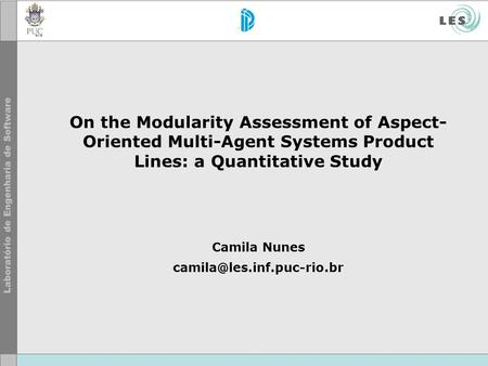 On the Modularity Assessment of Aspect- Oriented Multi-Agent Systems Product Lines: a Quantitative Study Camila Nunes