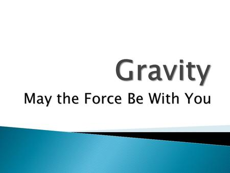 May the Force Be With You.  Every object in the universe has a mass that exerts a pull (force) on every other mass.  The size of the pull (force) depends.