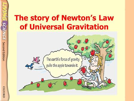 The story of Newton's Law of Universal Gravitation.