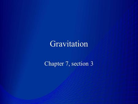 Gravitation Chapter 7, section 3. Geocentric Models Aristotle (384 – 322 BC) taught that the earth was surrounded by crystalline spheres on which the.