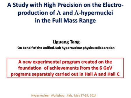 A Study with High Precision on the Electro- production of  and  -hypernuclei in the Full Mass Range Liguang Tang On behalf of the unified JLab hypernuclear.