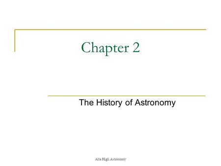 Alta High Astronomy Chapter 2 The History of Astronomy.
