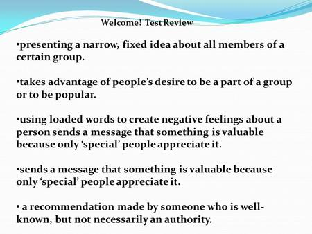 Welcome! Test Review presenting a narrow, fixed idea about all members of a certain group. takes advantage of people's desire to be a part of a group or.