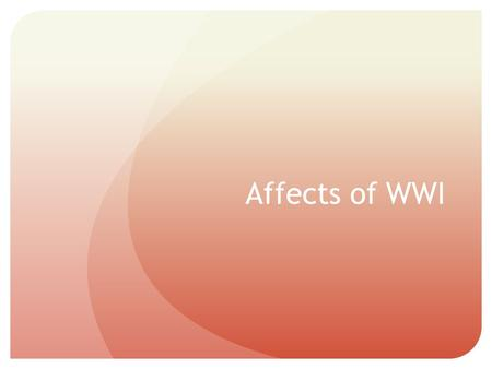 Affects of WWI. Spanish Flu of 1918  Estimates of 20 – 40 million deaths worldwide.