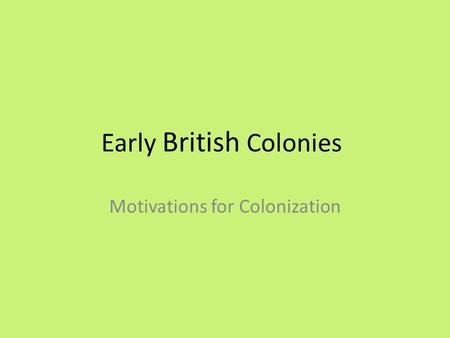 Early British Colonies Motivations for Colonization.
