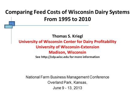 Comparing Feed Costs of Wisconsin Dairy Systems From 1995 to 2010 Thomas S. Kriegl University of Wisconsin Center for Dairy Profitability University of.