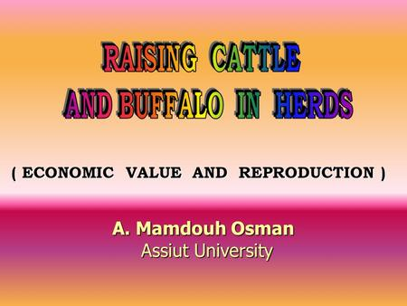 ( ECONOMIC VALUE AND REPRODUCTION ) A. Mamdouh Osman Assiut University Assiut University.