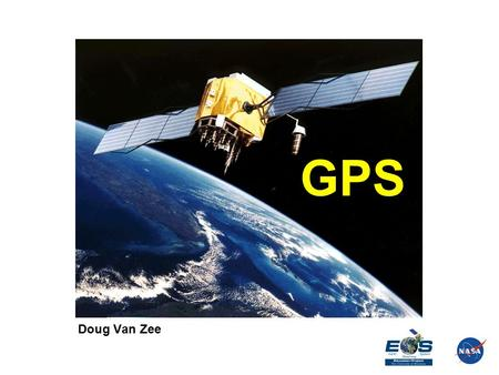 GPS Doug Van Zee. Global Positioning System  The Global Positioning System is the most significant development in navigation since the compass.  A network.