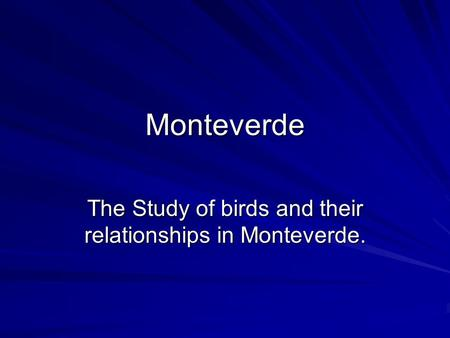 Monteverde The Study of birds and their relationships in Monteverde.
