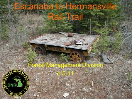 Escanaba to Hermansville Rail-Trail Forest Management Division 4-5-11.