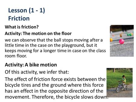 Lesson (1 - 1) Friction What is friction? Activity: The motion on the floor we can observe that the ball stops moving after a little time in the case on.