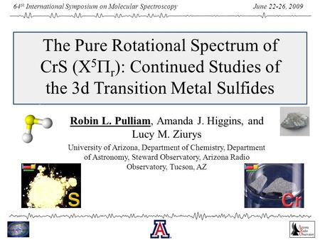 June 22-26, 2009 64 th International Symposium on Molecular Spectroscopy The Pure Rotational Spectrum of CrS (X 5  r ): Continued Studies of the 3d Transition.