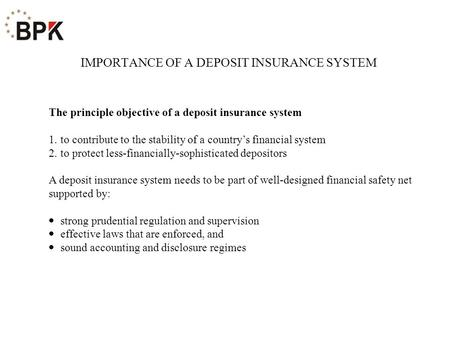 The principle objective of a deposit insurance system 1. to contribute to the stability of a country's financial system 2. to protect less-financially-sophisticated.