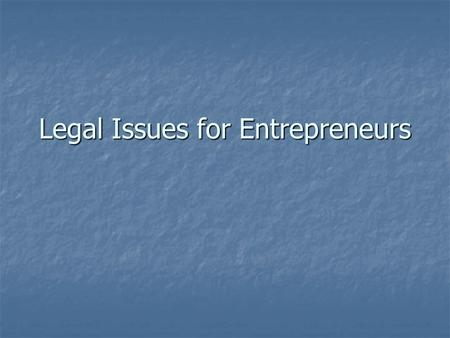 Legal Issues for Entrepreneurs. Legal Issues Intellectual Property Intellectual Property Do we need lawyers? Do we need lawyers? What they do What they.