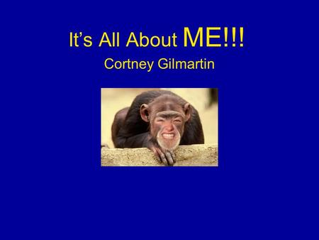 It's All About ME!!! Cortney Gilmartin. Who Am I? Daughter to Shawn and Marcia Gilmartin Sister to Sean Gilmartin Owner to Waldo Former Cheerleader (and.
