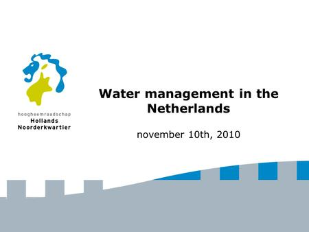 Water management in the Netherlands november 10th, 2010.