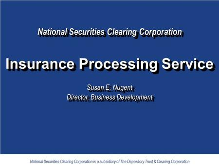 1 National Securities Clearing Corporation is a subsidiary of The Depository Trust & Clearing Corporation National Securities Clearing Corporation Insurance.
