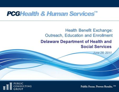 Page 1 June 28, 2011 Health Benefit Exchange: Outreach, Education and Enrollment Delaware Department of Health and Social Services.