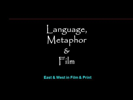 Language, Metaphor & Film East & West in Film & Print.
