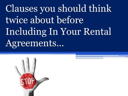 Clauses you should think twice about before Including In Your Rental Agreements...