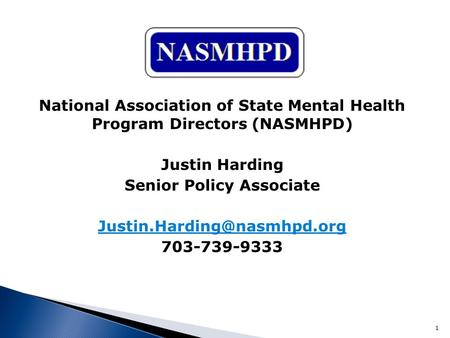 National Association of State Mental Health Program Directors (NASMHPD) Justin Harding Senior Policy Associate 703-739-9333.