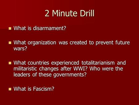 2 Minute Drill What is disarmament? What is disarmament? What organization was created to prevent future wars? What organization was created to prevent.