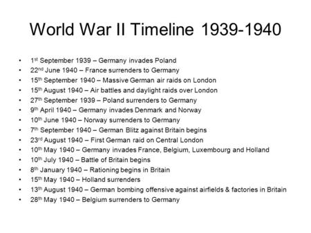 World War II Timeline 1st September 1939 – Germany invades Poland