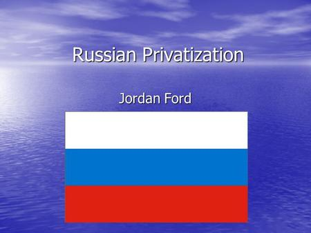 Russian Privatization Jordan Ford. Outline Basic Information Basic Information Background Leading to Privatization Background Leading to Privatization.