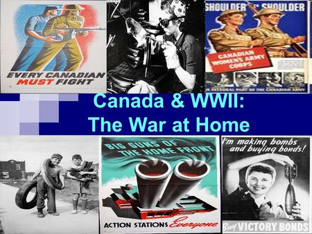 "Canada & WWII: The War at Home. Total War By 1942, Canada was committed to a policy of ""Total War"". All industries, materials and people were put to work."