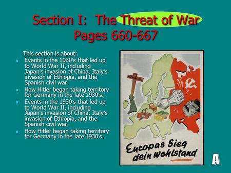 Section I: The Threat of War Pages 660-667 This section is about: This section is about: Events in the 1930 ' s that led up to World War II, including.