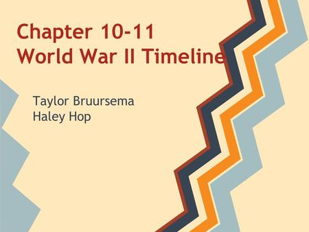 Chapter 10-11 World War II Timeline Taylor Bruursema Haley Hop.