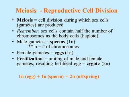 Meiosis - Reproductive Cell Division Meiosis = cell division during which sex cells (gametes) are produced Remember: sex cells contain half the number.