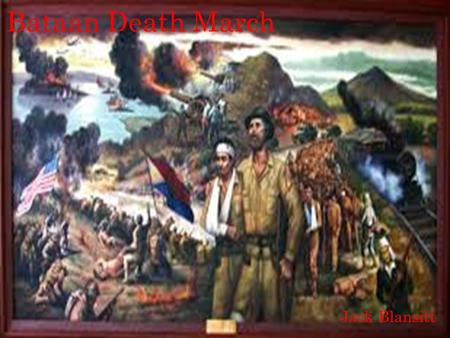 Bataan Death March Jack Blansitt. Timeline 1942 1946 January, 1942: Japan captures Manila, capital of Philippines American and Filipino soldiers forced.