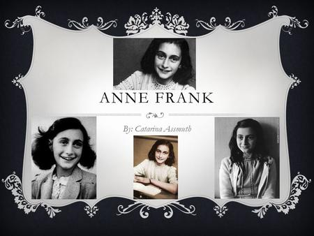ANNE FRANK By: Catarina Assmuth. HOW SHE BECAME FAMOUS  Her father Otto Frank (the only survivor) found her diary. It was published and became a very.