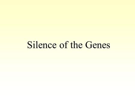 Silence of the Genes. Genetics The study of inheritance.