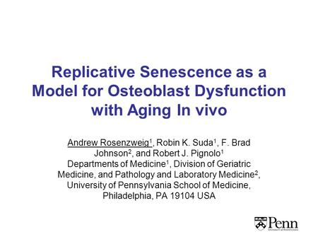 Replicative Senescence as a Model for Osteoblast Dysfunction with Aging In vivo Andrew Rosenzweig 1, Robin K. Suda 1, F. Brad Johnson 2, and Robert J.