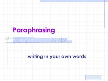 Paraphrasing writing in your own words. A paraphrase is… Your own interpretation of essential information and ideas expressed by someone else, yet presented.