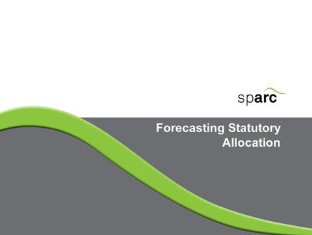 Forecasting Statutory Allocation. www.sparc-nigeria.com What is Statutory Allocation Statutory Allocation (including Net Derivation) represents a significant.