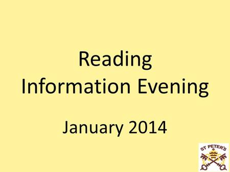 Reading Information Evening January 2014. Why Reading? Reading with your child is vital Research shows that it's the single most important thing you can.