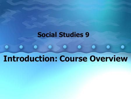 Introduction: Course Overview Social Studies 9. Canada: Opportunities and Challenges General Outcome 9.1 Issues for Canadians: Governance and Rights Students.