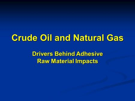 Crude Oil and Natural Gas Drivers Behind Adhesive Raw Material Impacts.