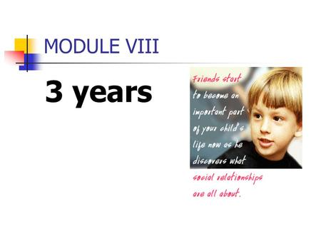 MODULE VIII 3 years. A. Physical Milestone Your little one has grown into quite an athlete -- he can jump, climb, stand on one foot and hop, throw, catch,