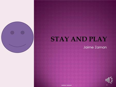 STAY AND PLAY Jaime Zaman 1 STAY AND PLAY Jaime Zaman 2.