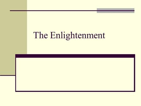 The Enlightenment. Years of the period of Enlightenment? 1660- 1770 Age of Reason. The Neo-Classical Period. Emphasis on the power of the mind. Turn to.