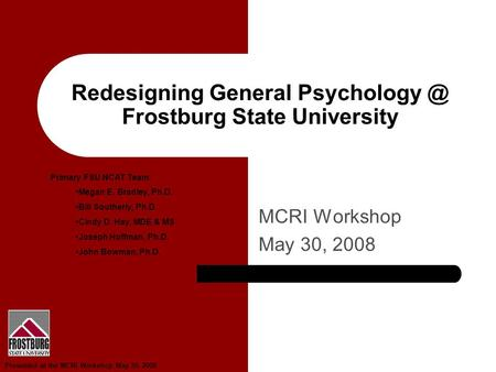 Presented at the MCRI Workshop May 30, 2008 Redesigning General Frostburg State University MCRI Workshop May 30, 2008 Primary FSU NCAT Team: