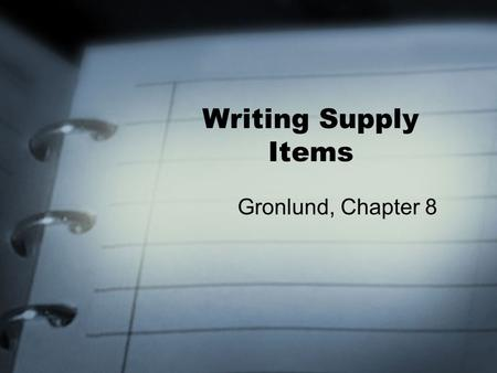 Writing Supply Items Gronlund, Chapter 8. Supply Type Items Require students to supply the answer Length of response varies –Short-answer items –Restricted-response.