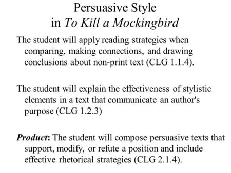 Persuasive Style in To Kill a Mockingbird The student will apply reading strategies when comparing, making connections, and drawing conclusions about non-print.