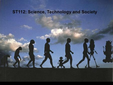 ST112: Science, Technology and Society. What is STS? Syllabus Introductions Blogging.