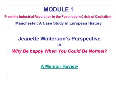 Jeanette Winterson's Perspective in Why Be happy When You Could Be Normal? A Memoir Review A Memoir Review MODULE 1 From the Industrial Revolution to the.